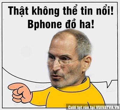 Stever Jobs cũng thật không thể tin nổi vào Bphone?