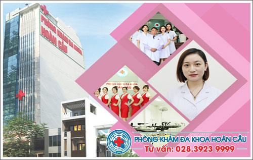 Phòng Khám Đa Khoa Hoàn Cầu được tin tưởng là địa chỉ khám, điều trị bệnh phụ khoa uy tín – chất lượng cao tại TPHCM