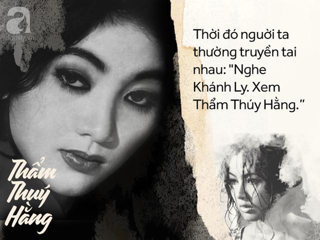 Nếu ở lĩnh vực âm nhạc, ta phải tìm đến lời ca của Khánh Ly, thì Thẩm Thúy Hằng lại oanh tạc màn ảnh rộng bởi những dấu ấn rất riêng của mình.