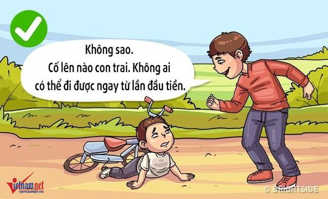 Bố mẹ tin con, Không ai có thể làm tốt ngay từ lần đầu tiên được là những câu nói cha mẹ nên nói với con khi chúng thất bại. Cha mẹ hãy khiến con hiểu rằng, người thành công cũng có thể gặp sai lầm và chính những sai lầm đó sẽ giúp chúng thành công.