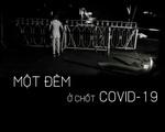 Khoảng lặng COVID-19: Một đêm trắng ở chốt kiểm dịch Sơn Lôi