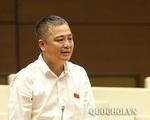 ĐBQH Nguyễn Lân Hiếu: 'Rất cần thiết phải sửa đổi Luật Khám bệnh, chữa bệnh'