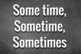 Phân biệt 'some time', 'sometime' và 'sometimes'