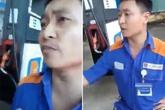 Quát nạt nhân viên vì trả về 0 đồng trước khi đổ 500.000 xăng, người quay clip bị dân mạng
