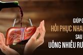 Lỡ uống nhiều rượu gây tổn thương gan, đây là cách giúp gan hồi phục hiệu quả