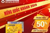 LienVietPostBank: Khách hàng được hoàn tiền 50% khi đăng ký phát hành thẻ chi tiêu mới