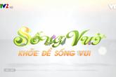 Chương trình sống vui VTV2: Lắng nghe những lời khuyên hữu ích từ các chuyên gia