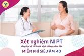 Xét nghiệm NIPT - Xóa tan nỗi lo dị tật và bệnh lý di truyền thai nhi từ tuần thứ 10