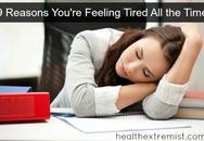 9 lý do khiến bạn luôn cảm thấy mệt mỏi