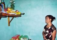 Vụ bố ép con uống thuốc diệt cỏ tự tử: Tâm sự đẫm nước mắt của người vợ trẻ