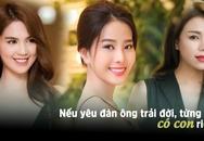 Những mỹ nhân Việt phát ngôn sẵn sàng yêu đàn ông lớn tuổi, từng có vợ, có con riêng