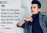 Vũ Hà nói về chuyện tình của Xuân Lan với ca sĩ gay: Tôi khuyên khéo chứ không vạch trần ra