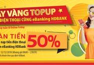HDBank hoàn 50% giá trị thẻ nạp điện thoại khi giao dịch qua eBanking
