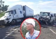 Vụ xe đón dâu gặp tai nạn làm 13 người chết: Tài xế container kể lại phút giây kinh hoàng