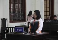Bán em họ 14 tuổi qua Trung Quốc lấy chồng, 'nữ quái' lĩnh án nặng