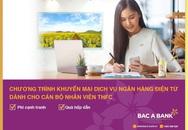 Sử dụng ngân hàng điện từ, cán bộ nhân viên thfc nhận ưu đãi lớn từ Bac A Bank