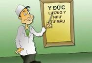 Bác sĩ làm giàu trên thân xác người bệnh sẽ rất nguy hiểm