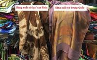 Vụ gian lận của Khaisilk: Hàng Trung Quốc vẫn trà trộn bán trong làng lụa Vạn Phúc