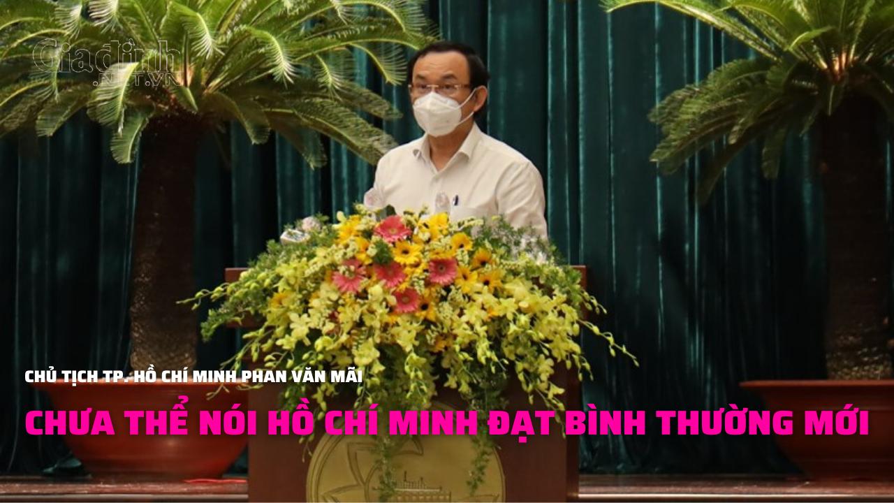 """Chủ tịch TP. Hồ Chí Minh Phan Văn Mãi: """"Chưa thể nói TP. Hồ Chí Minh đã trở lại trạng thái bình thường mới"""""""