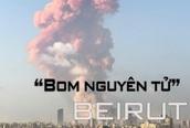 """Toàn cảnh vụ nổ như """"bom nguyên tử"""" ở Lebanon"""