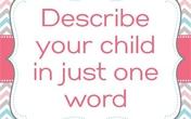Hãy miêu tả con cái bạn với một từ