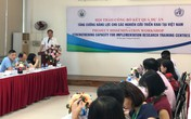 Hội thảo công bố kết quả tăng cường năng lực cho các nghiên cứu triển khai tại Việt Nam