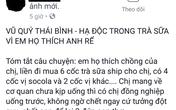 Thái Bình: Thực hư thông tin một phụ nữ tử vong do bị đầu độc bằng trà sữa