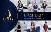 Viện thẩm mỹ Latin – Nơi phái đẹp thăng hoa nhan sắc