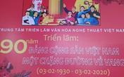"""Triển lãm """"90 năm Đảng Cộng sản Việt Nam - một chặng đường vẻ vang"""""""
