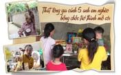 Thắt lòng gia cảnh 5 anh em nghèo bỗng chốc trở thành mồ côi
