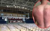 BẢN TIN COVID-19 247: Thông tin mới nhất từ tâm dịch và tấm lưng bỏng rát do chống dịch của nam sinh viên