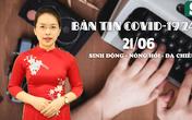 BẢN TIN COVID-19 247 ngày 21/6: Những phóng viên, nhà báo lưu ngày xanh trong vùng tâm dịch