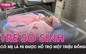 Trẻ sơ sinh có mẹ là F0 được hỗ trợ một triệu đồng