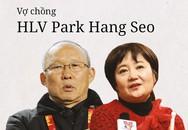 """Đằng sau """"ngài ngủ gật"""" Park Hang Seo là bóng hồng suốt 31 năm lặng thầm ủng hộ, khích lệ"""