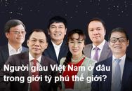 Người giàu Việt Nam ở đâu trong giới tỷ phú thế giới?