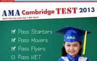 AMA CAMBRIDGE TEST 2013 – Khởi đầu hoàn hảo cho học sinh Tăng Cường Tiếng Anh