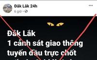 """Truy tìm chủ tài khoản """"Đắk Lắk 24h"""" đăng thông tin thất thiệt """"1 CSGT tử vong vì Covid-19"""""""