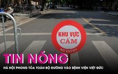 Hà Nội phong toả toàn bộ đường vào Bệnh viện Việt Đức