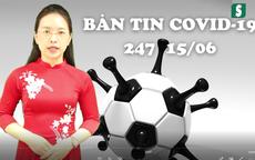 BẢN TIN COVID-19 247 ngày 15/6: Vì sao cô gái gội đầu khiến 6.000 người phải đi xét nghiệm COVID-19?