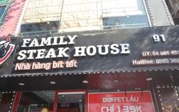 Bất ngờ yêu cầu đóng cửa với nhà hàng bít tết Family Steak House vì vi phạm hàng loạt quy định an toàn thực phẩm