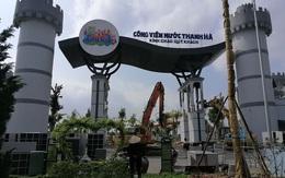 Công viên nước lớn nhất Hà Nội từng xảy ra 2 vụ chết đuối bất ngờ bị tháo dỡ toàn bộ