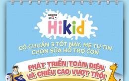 Sữa Hikid chuẩn 3 tốt - Mẹ tự tin hỗ trợ con phát triển toàn diện và chiều cao vượt trội