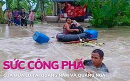 Sức công phá của mưa lũ tại Quảng Nam và Quảng Ngãi