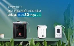 Review top 3 máy lọc nước ion kiềm giá rẻ đáng mua
