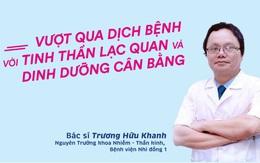 Bs. Trương Hữu Khanh: lạc quan và dinh dưỡng cân bằng để an toàn vượt dịch