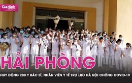 """Hải Phòng huy động 200 y bác sĩ, nhân viên y tế """"trợ lực"""" Hà Nội chống COVID-19"""