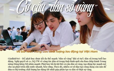 """Cơ cấu """"dân số vàng"""" và bài toán nâng cao chất lượng lao động tại Việt Nam"""