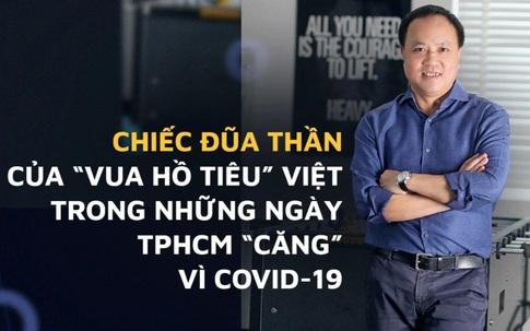 """Chiếc đũa thần của """"vua hồ tiêu"""" Việt lúc TPHCM lao đao vì Covid-19"""
